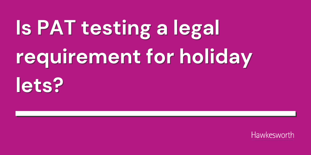 Is PAT testing a legal requirement for holiday lets?