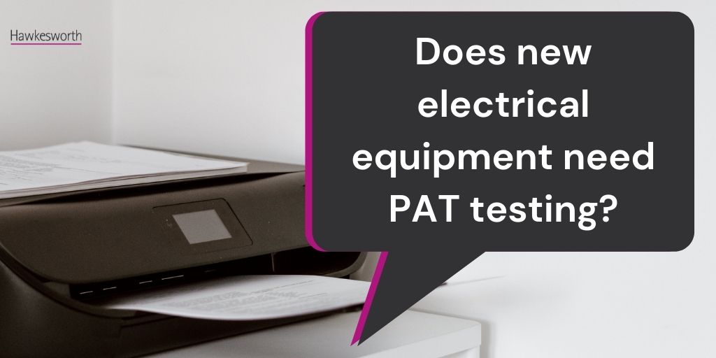 Does new electrical equipment need PAT testing?