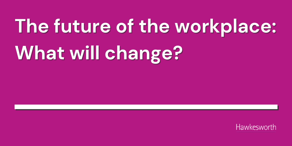 The future of the workplace – what will change?