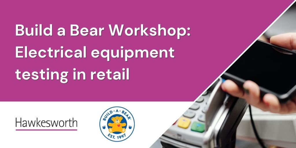 Build a Bear Workshop - Electrical equipment testing in retail