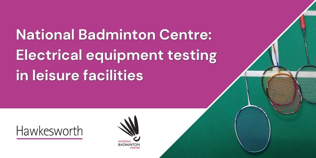 National Badminton Centre – electrical equipment testing in leisure facilities