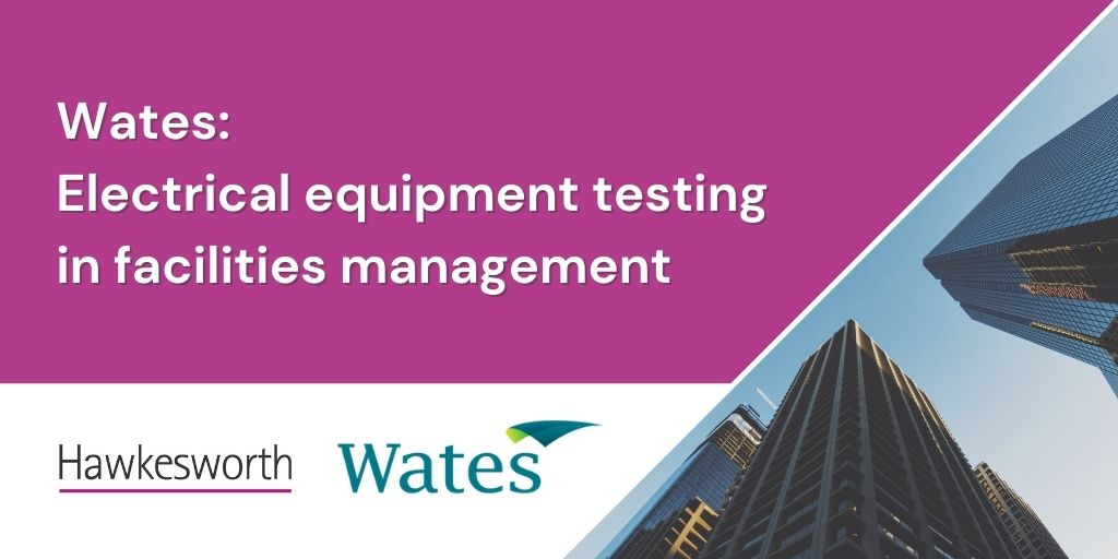 Wates - electrical equipment testing in facilities management